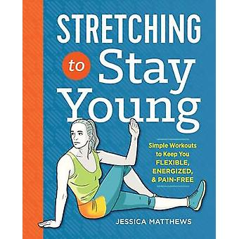 Stretching to Stay Young - Simple Workouts to Keep You Flexible - Ener