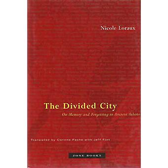 The Divided City - On Memory and Forgetting in Ancient Athens by Nicol
