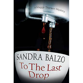 To the Last Drop by Sandra Balzo