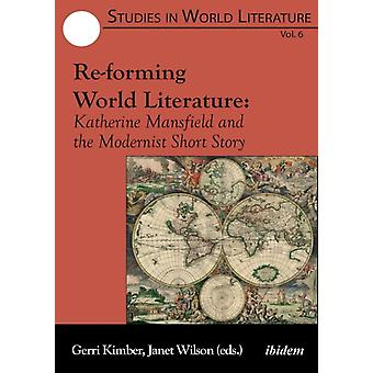 Reforming World Literature. Katherine Mansfield and the Modernist Short Story by Kimber & Gerri