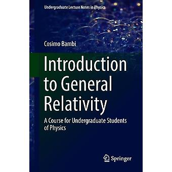 Introduction to General Relativity  A Course for Undergraduate Students of Physics by Cosimo Bambi