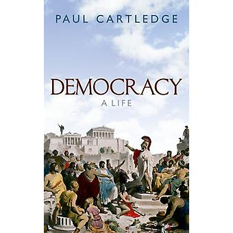 Democracy  A Life by Paul Cartledge