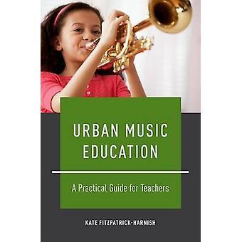 Éducation musicale urbaine par FitzpatrickHarnish &Kate Professeur adjoint d'éducation musicale et professeur adjoint d'éducation musicale &Université du Michigan