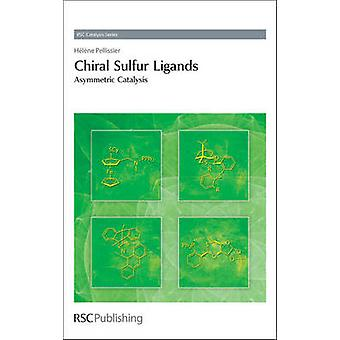Chiral Sulfur Ligands Asymmetric Catalysis by Pellissier & Helene