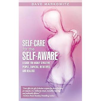 SelfCare for the SelfAware A Guide for Highly Sensitive People Empaths Intuitives and Healers von Markowitz & Dave