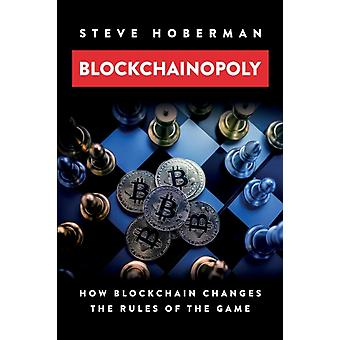 Blockchainopoly How Blockchain Changes the Rules of the Game by Hoberman & Steve