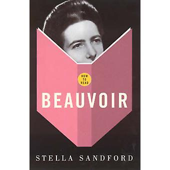 How To Read Beauvoir by Stella Sandford