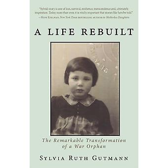 A Life Rebuilt The Remarkable Transformation of a War Orphan by Gutmann & Sylvia Ruth