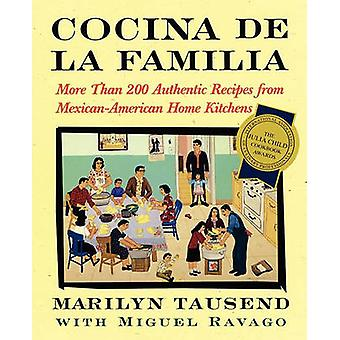 Cocina de La Familia More Than 200 Authentic Recipes from MexicanAmerican Home Kitchens by Tausend & Marilyn