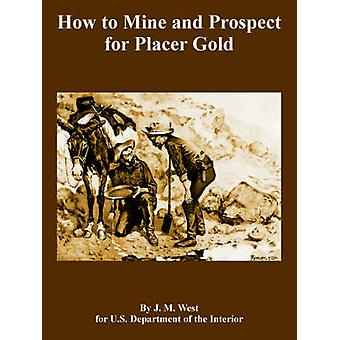 How to Mine and Prospect for Placer Gold par West et J. M.