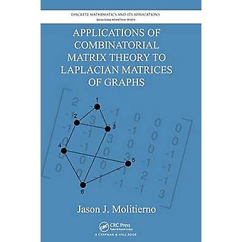 Applications of Combinatorial Matrix Theory to Laplacian Matrices of Graphs by Molitierno & Jason J.