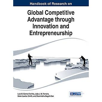 Handbook of Research on Global Competitive Advantage through Innovation and Entrepreneurship by Farinha & Luis M
