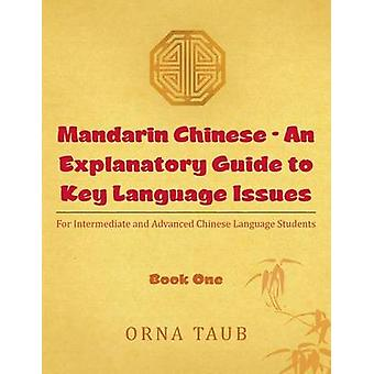 Mandarin Chinese  An Explanatory Guide to Key Language Issues For Intermediate and Advanced Chinese Language Students by Taub & Orna
