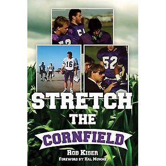 Stretch the Cornfield by Kiser & Rob
