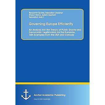 Governing Europe Efficiently An Analysis into the Theory of Public Goods and Democratic Legitimation for the Eurozone with Examples from the USA and Canada by Sprer & Benjamin