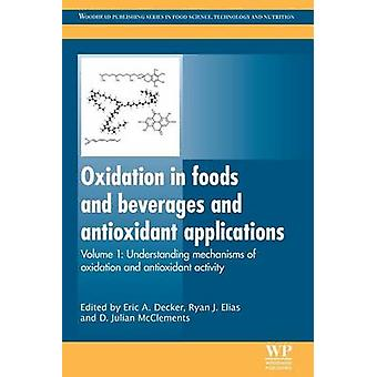 Oxidation in Foods and Beverages and Antioxidant Applications Understanding Mechanisms of Oxidation and Antioxidant Activity by McClements & Julian