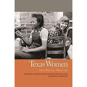 Texas Women Their Histories Their Lives by Turner & Elizabeth Hayes
