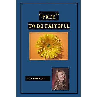 Free to Be Faithful by Britt & Pamela