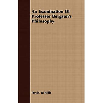 An Examination of Professor Bergsons Philosophy by Balsillie & David