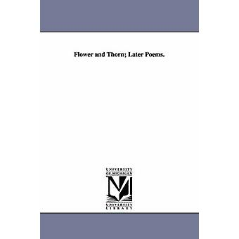 Flower and Thorn Later Poems. by Aldrich & Thomas Bailey