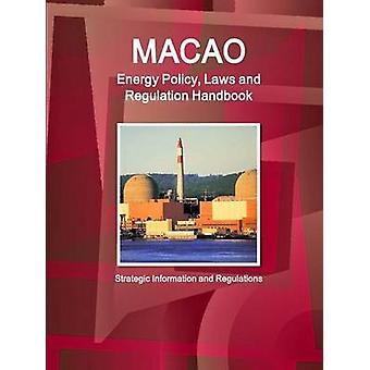 Macao Energy Policy Laws and Regulation Handbook  Strategic Information and Regulations by IBP. Inc.