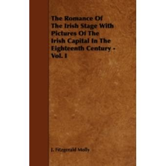 The Romance Of The Irish Stage With Pictures Of The Irish Capital In The Eighteenth Century  Vol. I by Molly & J. Fitzgerald