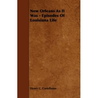 New Orleans as It Was  Episodes of Louisiana Life by Castellanos & Henry C.