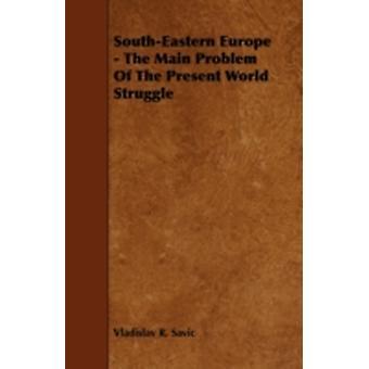 SouthEastern Europe  The Main Problem Of The Present World Struggle by Savic & Vladislav R.
