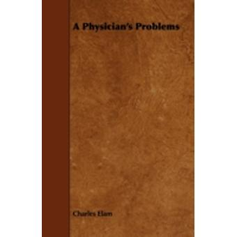 A Physicians Problems by Elam & Charles