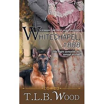 Whitechapel 1888 The Symbiont Time Travel Adventures Series Book 3 by Wood & T.L.B.