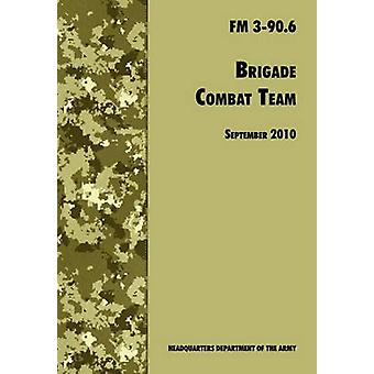 Brigade Combat Team The Official U.S. Army Field Manual FM 3 90.6 14 September 2010 by U.S. Department of the Army