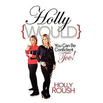 Hollywould You Can Be Confident Too by Roush & Holly