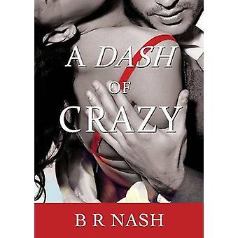 A Dash of Crazy by Nash & B R