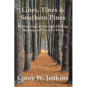 Lines Tines  Southern Pines Discovering Life through Fishing Hunting and Outdoor Tales by Jenkins & Corey W.