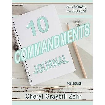 TEN COMMANDMENTS JOURNAL for adults Am I following the BIG TEN by Zehr & Cheryl Graybill
