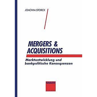 Mergers  Acquisitions  Marktentwicklung und bankpolitische Konsequenzen by Storck & Joachim
