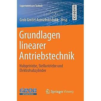 Grundlagen linearer Antriebstechnik  Hubgetriebe Stellantriebe und Elektrohubzylinder by Grob GmbH Antriebstechnik