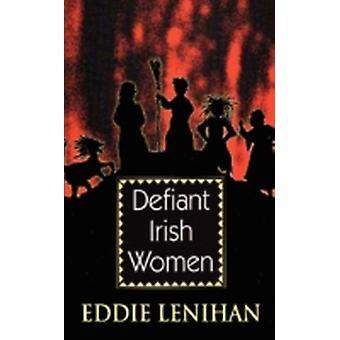 Defiant Irish Women by Lenihan & Eddie