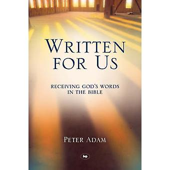 Written for Us  Receiving Gods Words in the Bible by Peter Adam