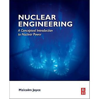 Nuclear Engineering - A Conceptual Introduction to Nuclear Power by Ma