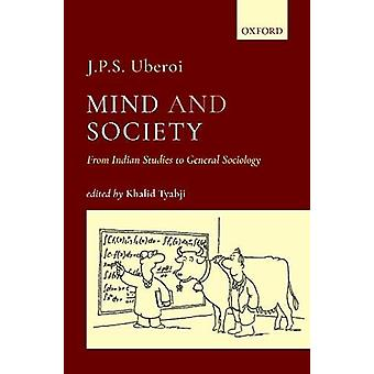 Mind and Society - From Indian Studies to General Sociology by J.P.S.