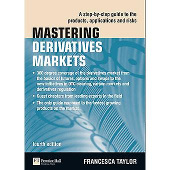 Mastering Derivatives Markets - A Step-by-Step Guide to the Products -