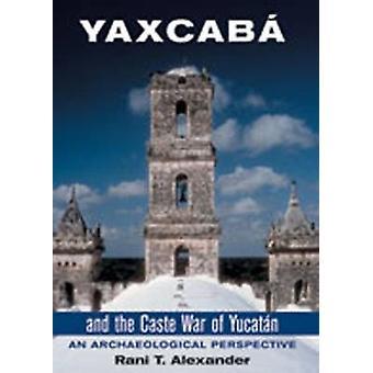 Yaxcaba og Kastekrigen i Yucatan - En arkæologisk Perspecti