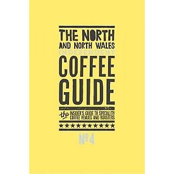 The North and North Wales Independent Coffee Guide - No 4 by Kathryn L