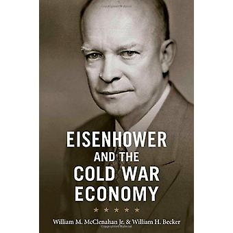 Eisenhower and the Cold War Economy by William M. McClenahan - 978142