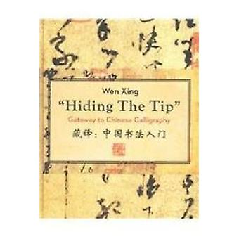 Hiding the Tip - Gateway to Chinese Calligraphy by Wen Xing - 97819373
