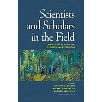 Scientists & Scholars in the Field - Studies in the History of Fieldwo