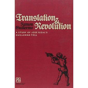 Translation and Revolution - A Study of Jose Rizal's Guillermo Tell by