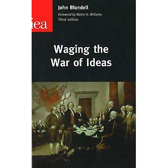 Waging the War of Ideas (3rd Revised edition) by John Blundell - Walt