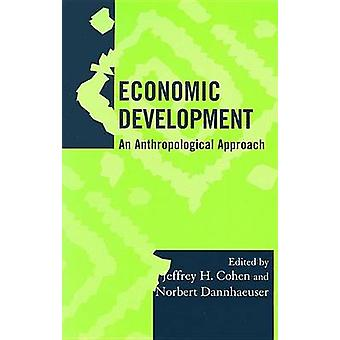 Economic Development - An Anthropological Approach by Jeffrey H. Cohen